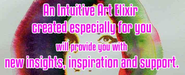 An Intuitive Art Elixir created especially for you will provide you with new insights, inspiration and support.